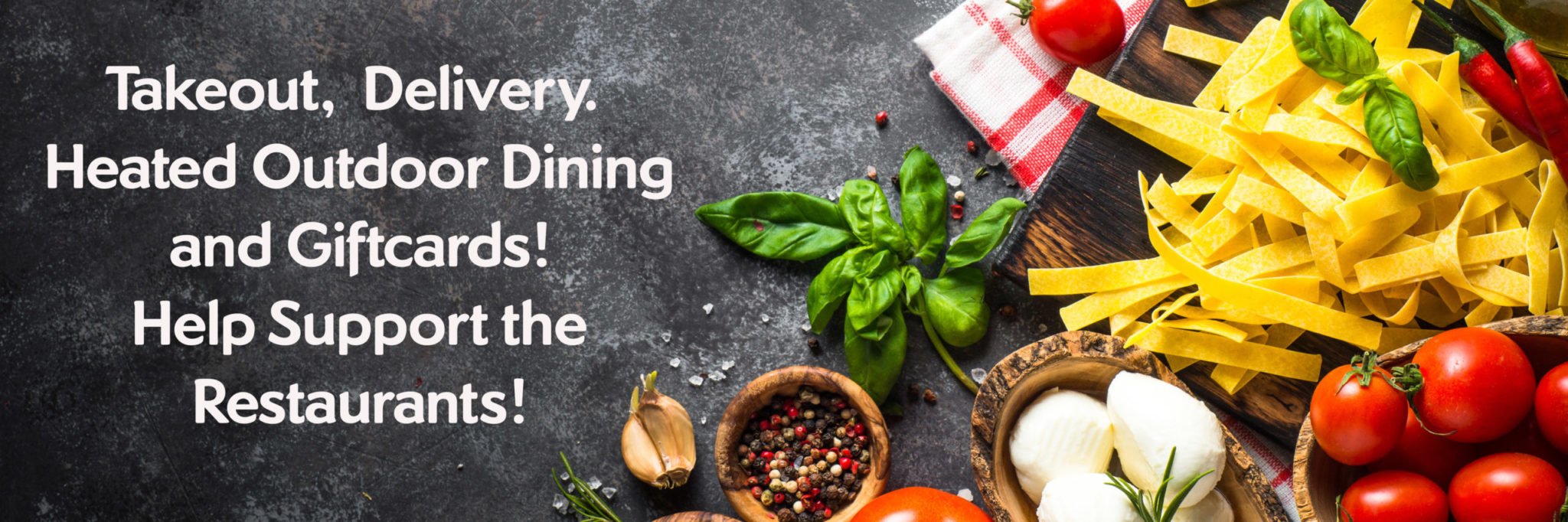 Takeout, Delivery, heated outdoor dining and gift cards.